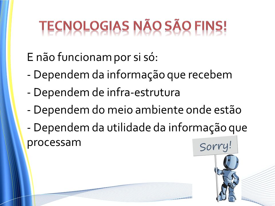 Tecnologias não são fins!
