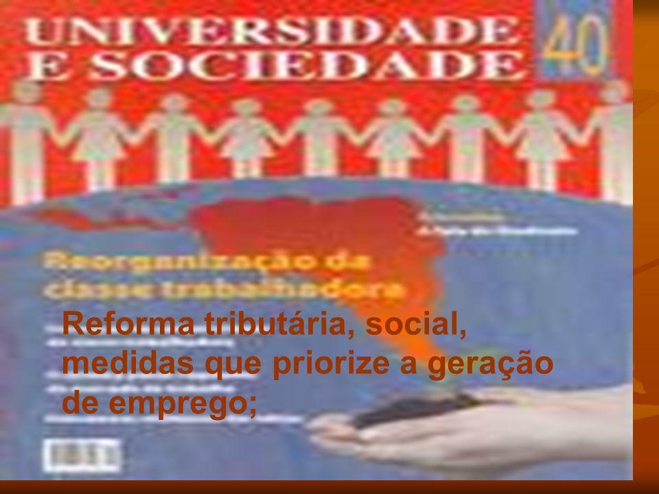 Reforma tributária, social, medidas que priorize a geração de emprego;