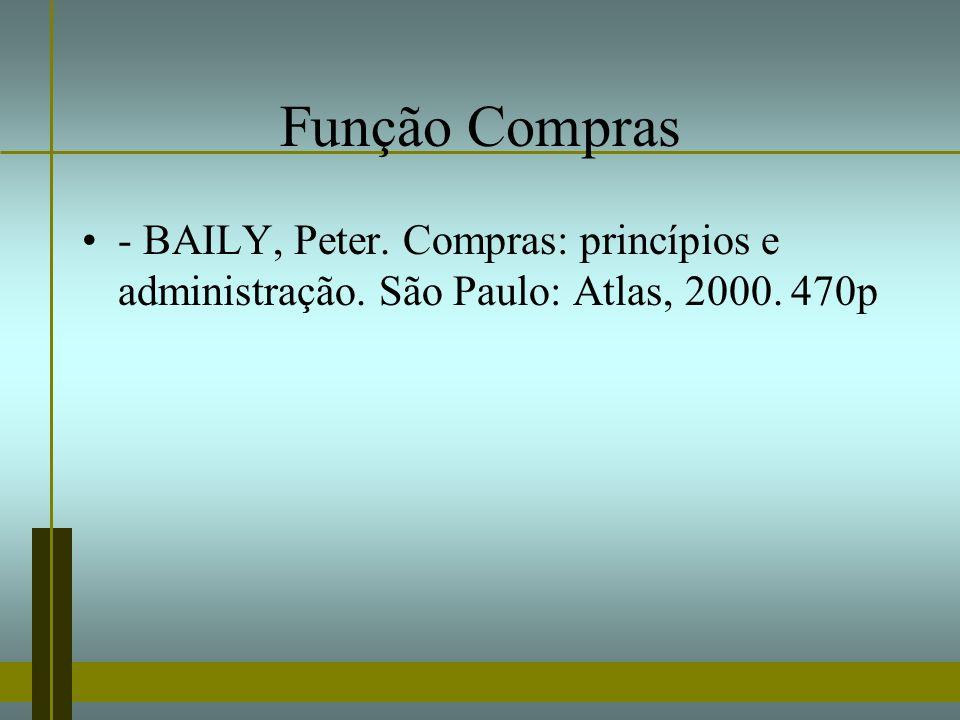 Função Compras - BAILY, Peter. Compras: princípios e administração. São Paulo: Atlas, 2000. 470p