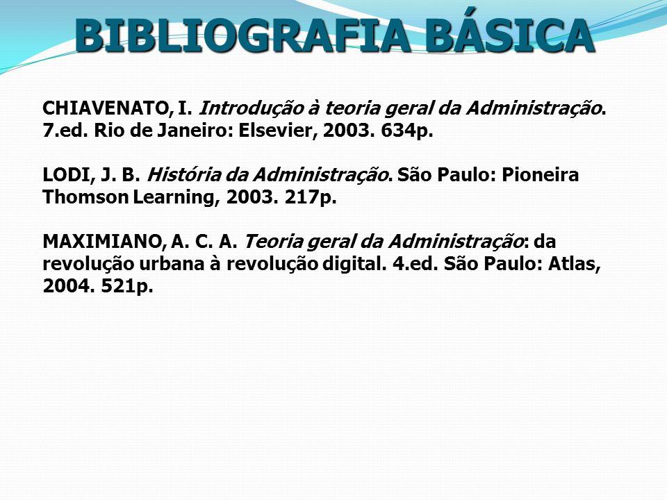 BIBLIOGRAFIA BÁSICA CHIAVENATO, I. Introdução à teoria geral da Administração. 7.ed. Rio de Janeiro: Elsevier, 2003. 634p.