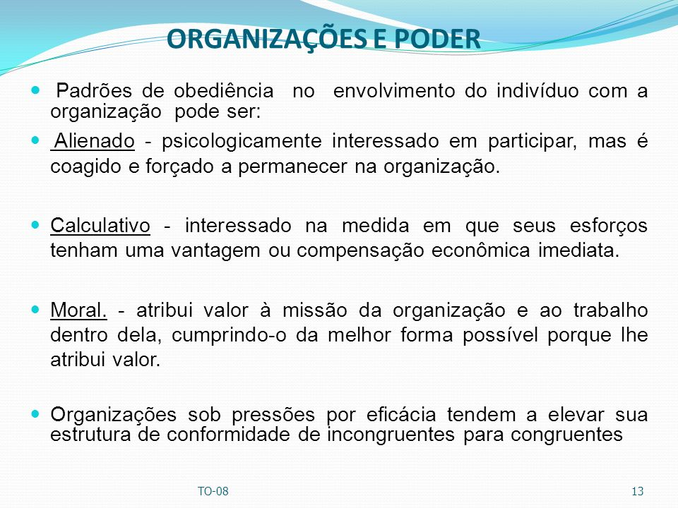 ORGANIZAÇÕES E PODER Padrões de obediência no envolvimento do indivíduo com a organização pode ser: