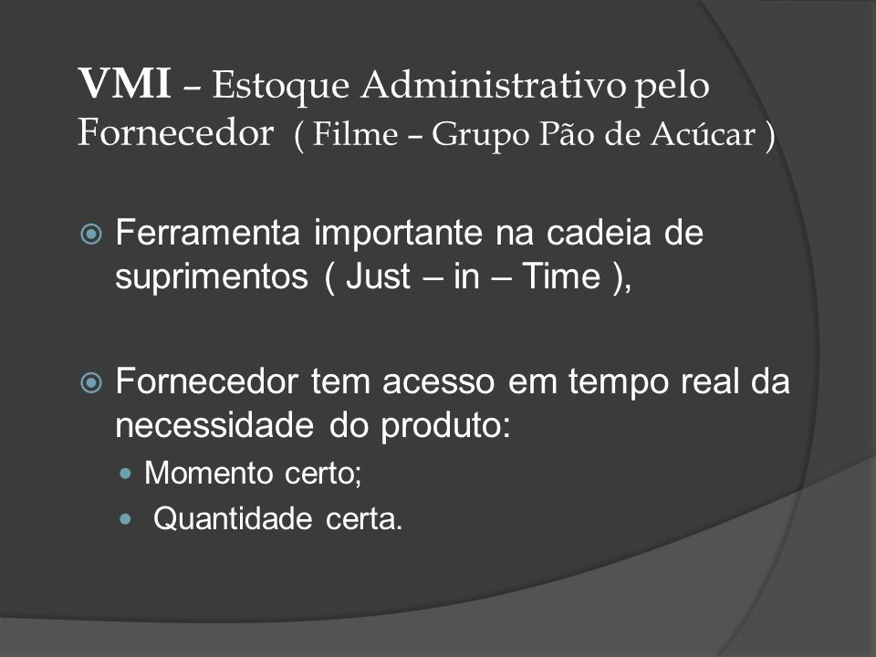 VMI – Estoque Administrativo pelo Fornecedor ( Filme – Grupo Pão de Acúcar )