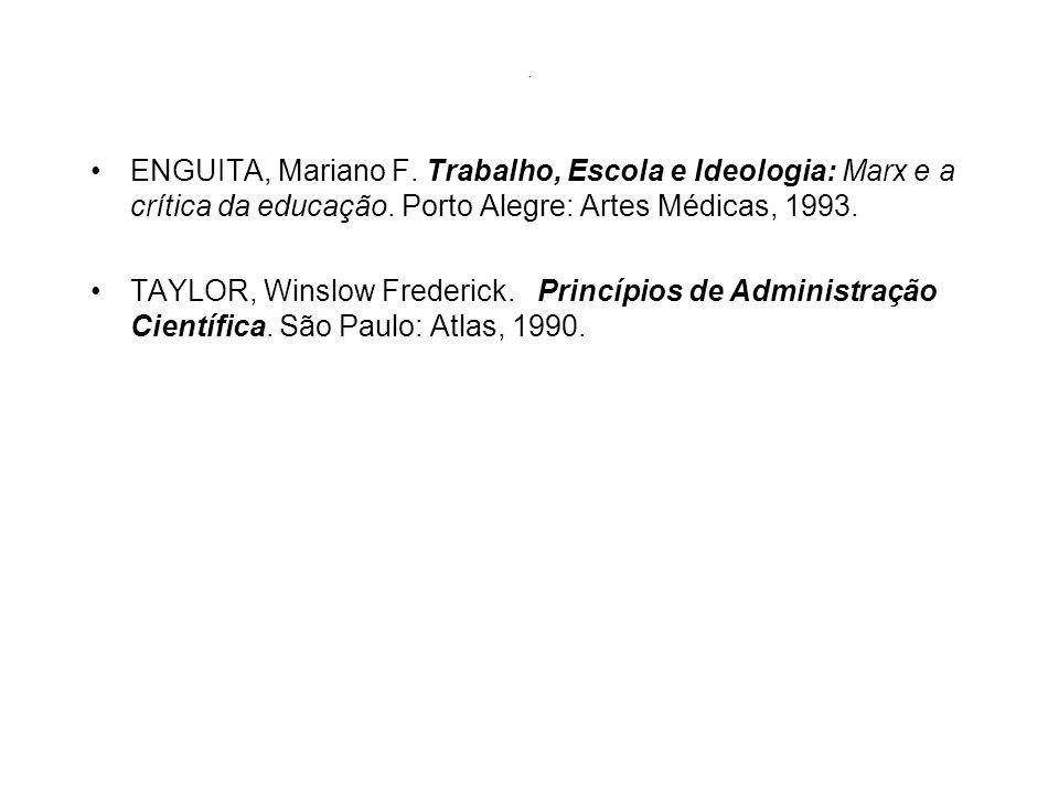 . ENGUITA, Mariano F. Trabalho, Escola e Ideologia: Marx e a crítica da educação. Porto Alegre: Artes Médicas, 1993.