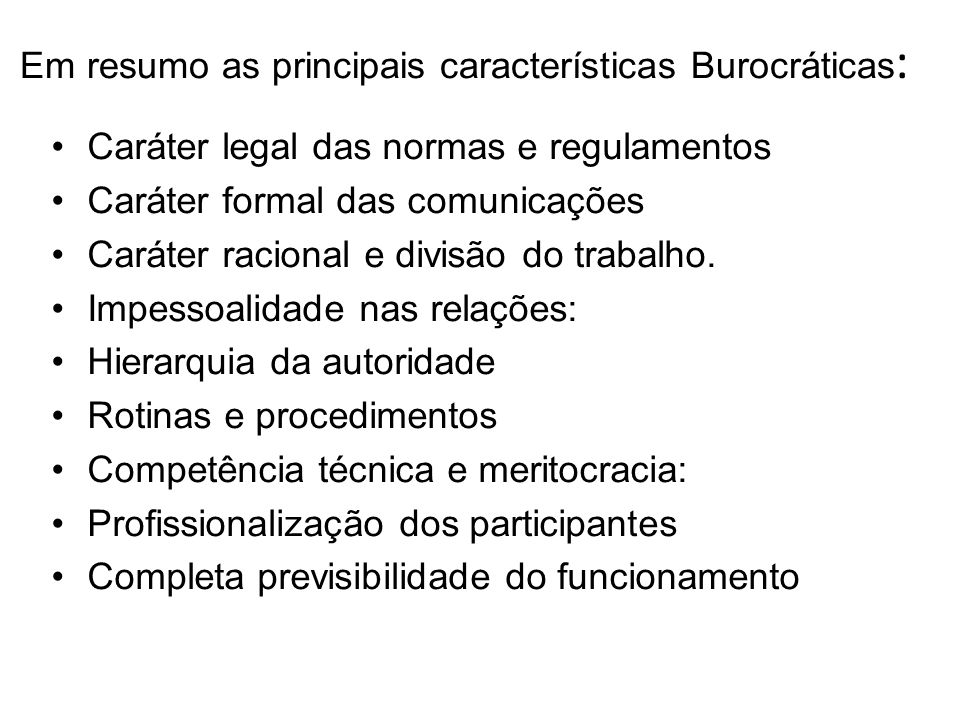 Em resumo as principais características Burocráticas: