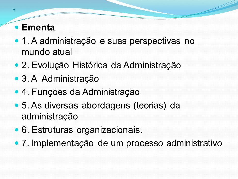 . Ementa 1. A administração e suas perspectivas no mundo atual