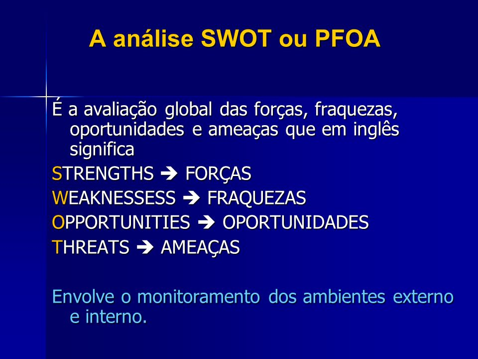 A análise SWOT ou PFOA É a avaliação global das forças, fraquezas, oportunidades e ameaças que em inglês significa.