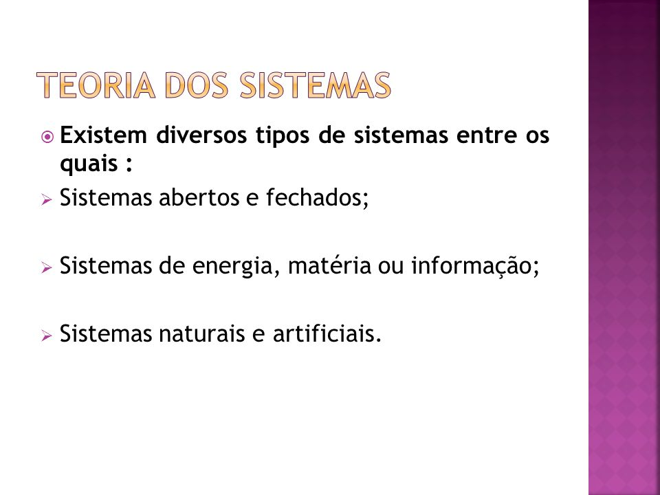 Teoria dos SistemasExistem diversos tipos de sistemas entre os quais : Sistemas abertos e fechados;
