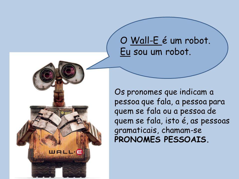 O Wall-E é um robot. Eu sou um robot.