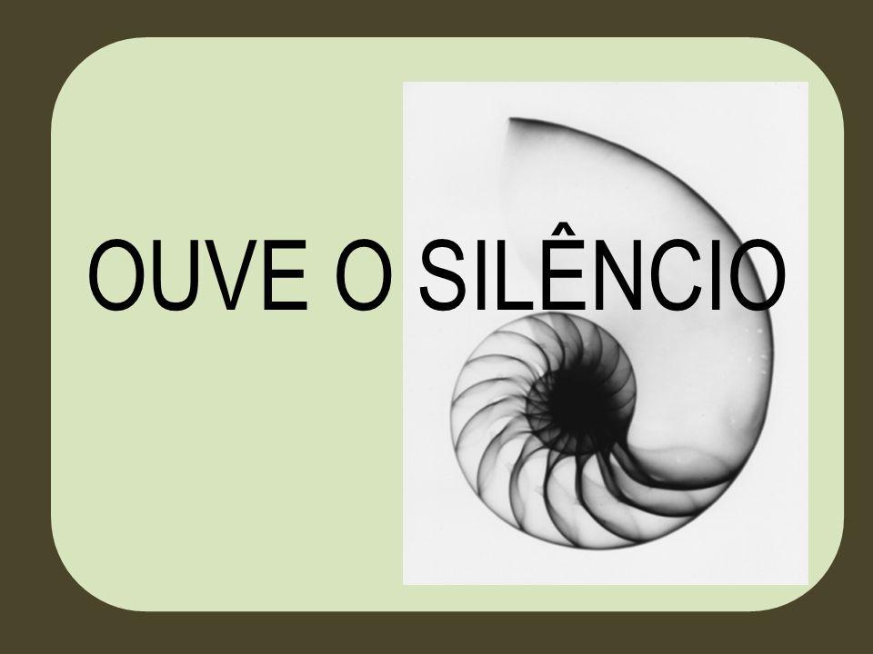 OUVE O SILÊNCIO