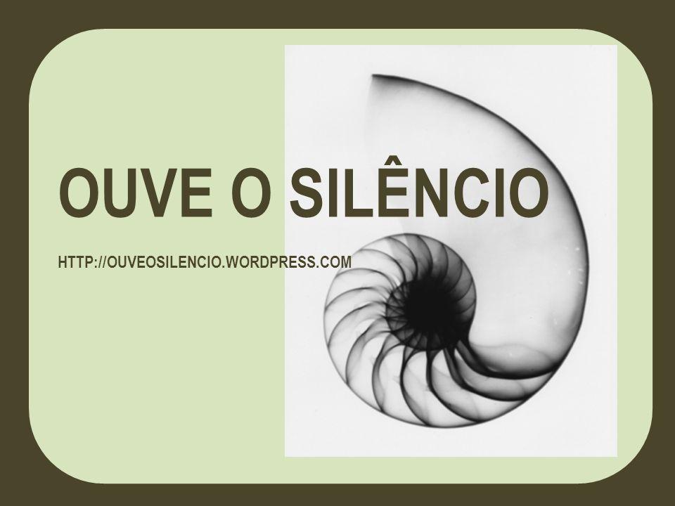 OUVE O SILÊNCIO HTTP://OUVEOSILENCIO.WORDPRESS.COM