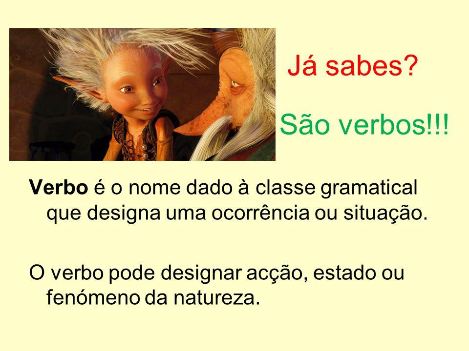 Já sabes São verbos!!! Verbo é o nome dado à classe gramatical que designa uma ocorrência ou situação.