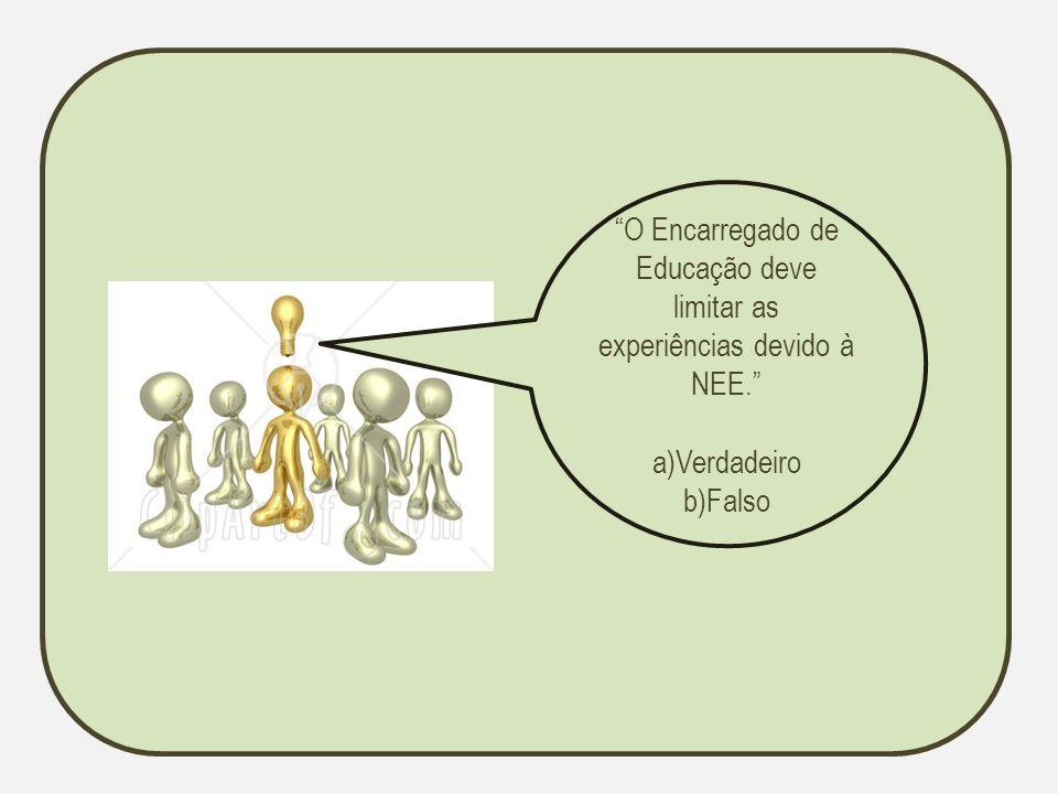 O Encarregado de Educação deve limitar as experiências devido à NEE.