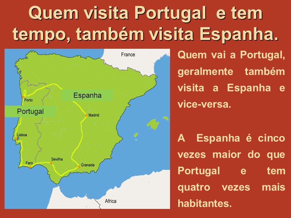 Quem visita Portugal e tem tempo, também visita Espanha.