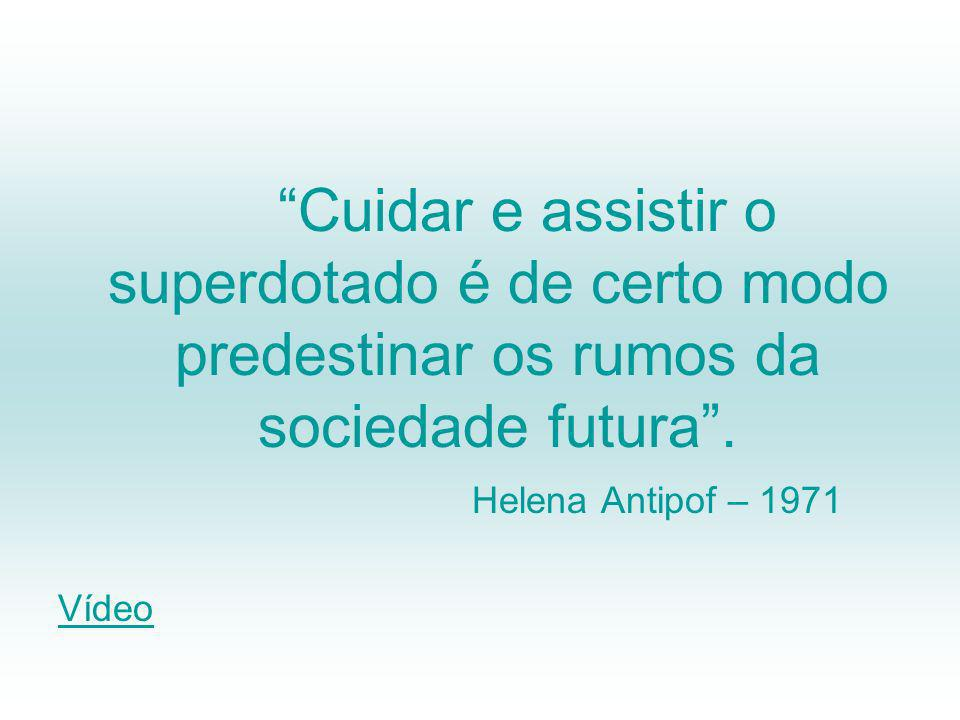 Cuidar e assistir o superdotado é de certo modo predestinar os rumos da sociedade futura .