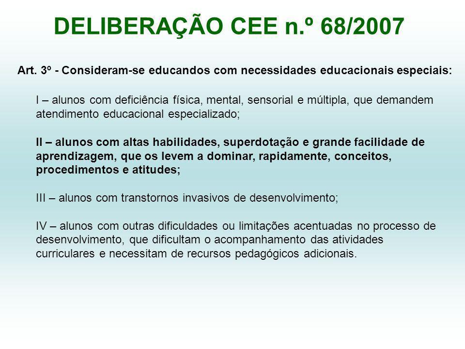 DELIBERAÇÃO CEE n.º 68/2007 Art. 3º - Consideram-se educandos com necessidades educacionais especiais: