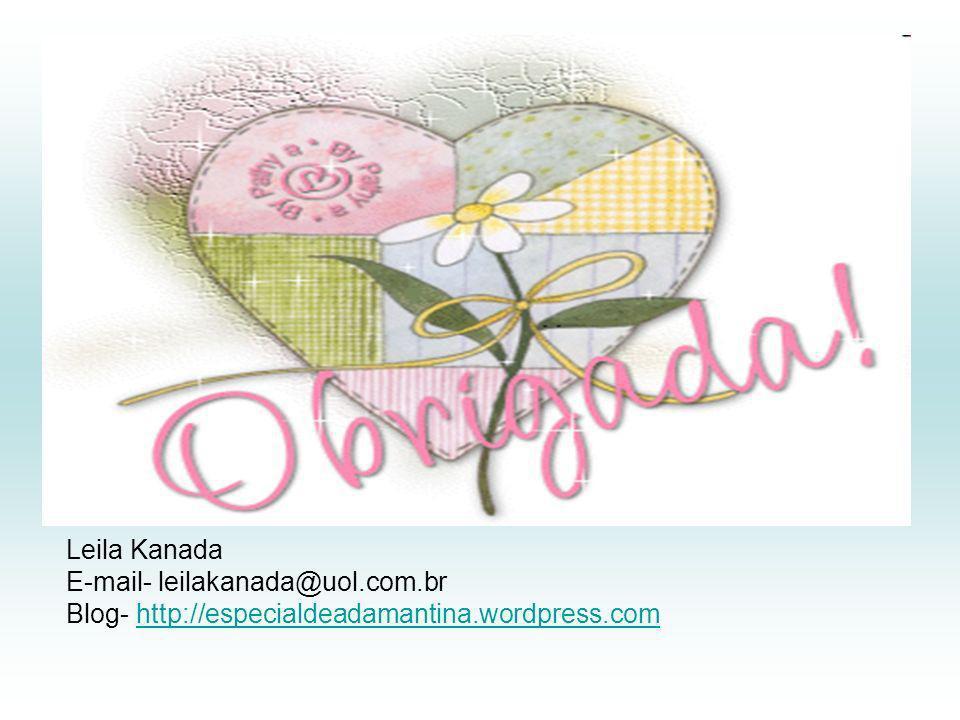 Leila Kanada E-mail- leilakanada@uol.com.br Blog- http://especialdeadamantina.wordpress.com