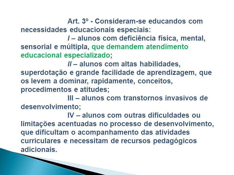 Art. 3º - Consideram-se educandos com necessidades educacionais especiais: