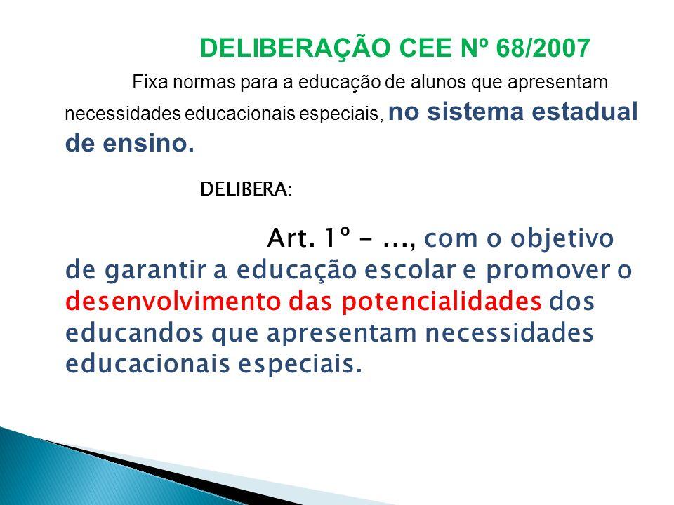 DELIBERAÇÃO CEE Nº 68/2007 Fixa normas para a educação de alunos que apresentam necessidades educacionais especiais, no sistema estadual de ensino.