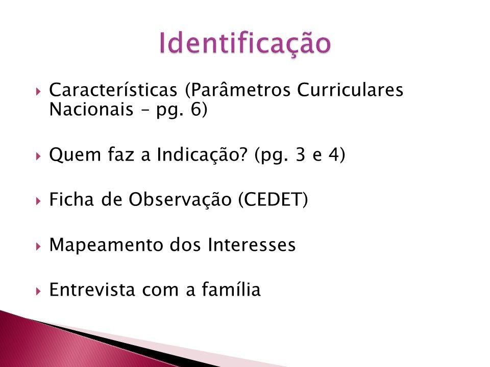 Identificação Características (Parâmetros Curriculares Nacionais – pg. 6) Quem faz a Indicação (pg. 3 e 4)