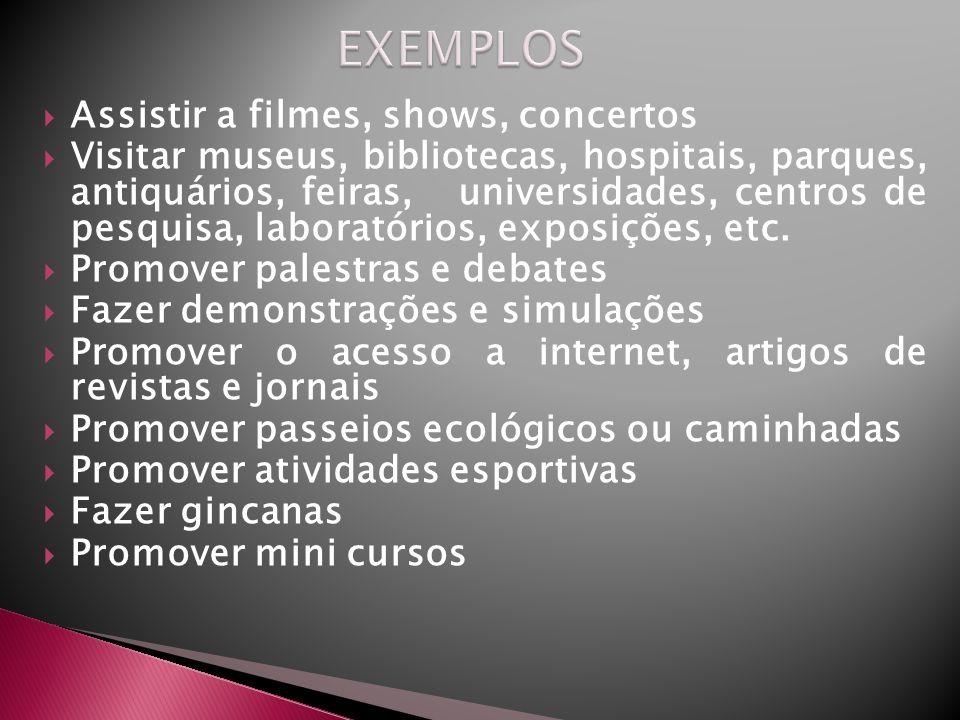 EXEMPLOS Assistir a filmes, shows, concertos