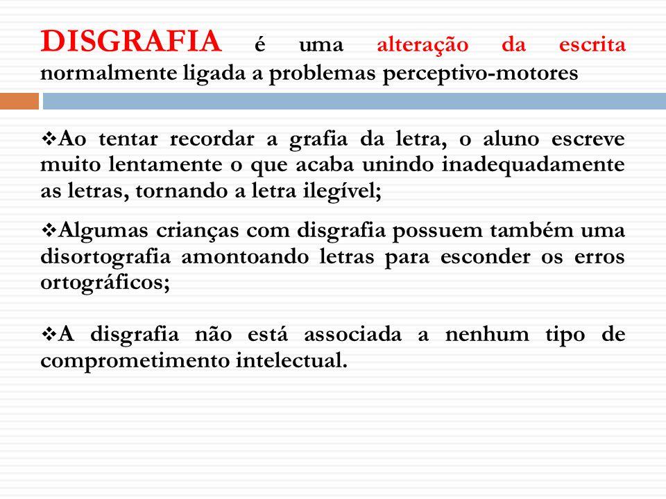 DISGRAFIA é uma alteração da escrita normalmente ligada a problemas perceptivo-motores
