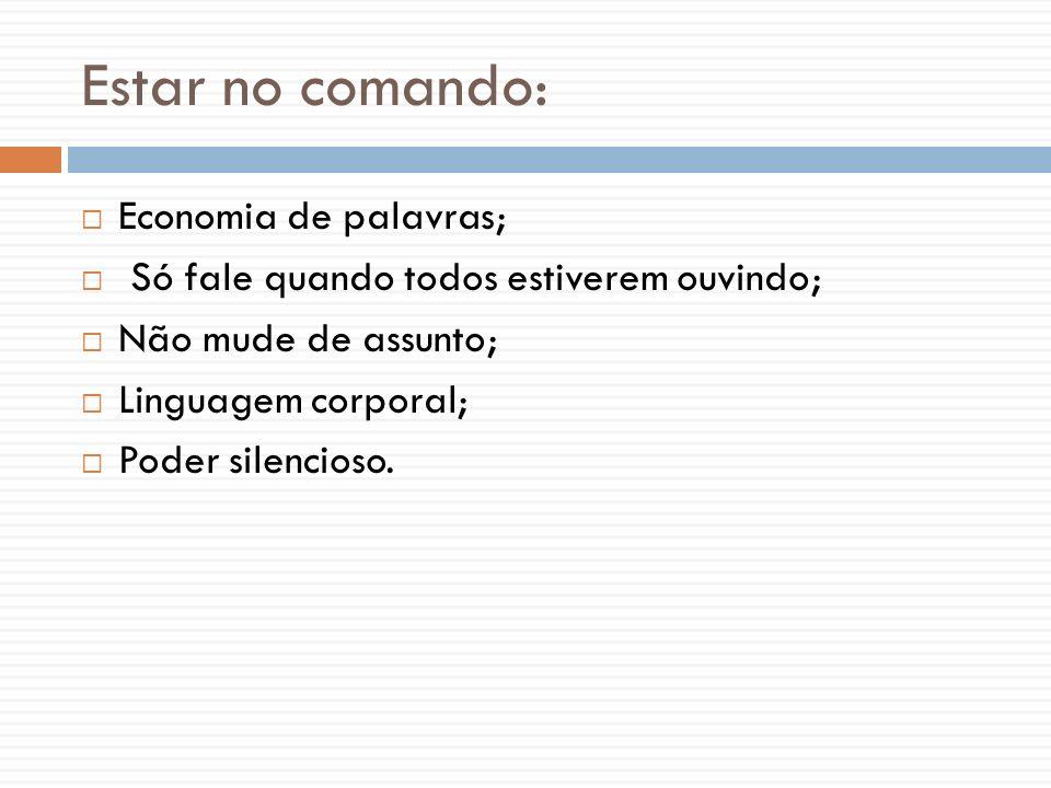 Estar no comando: Economia de palavras;