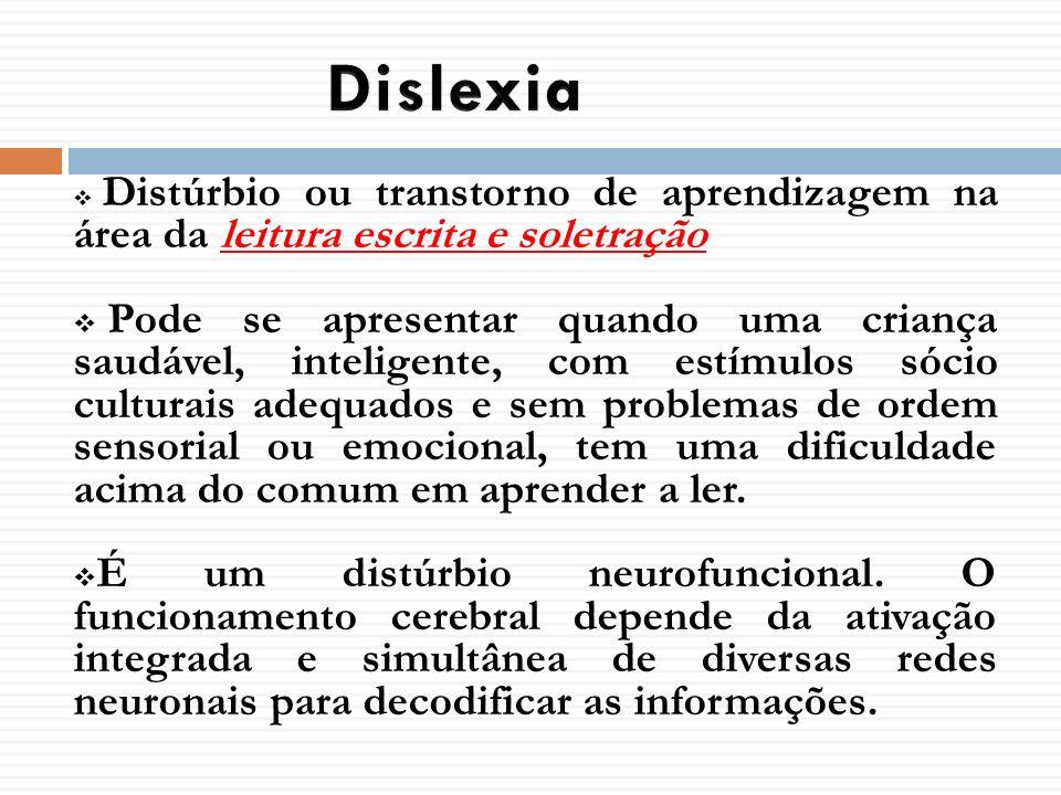 DislexiaDistúrbio ou transtorno de aprendizagem na área da leitura escrita e soletração.