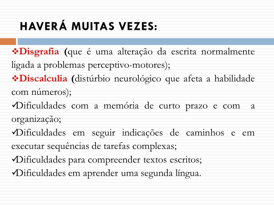 HAVERÁ MUITAS VEZES:Disgrafia (que é uma alteração da escrita normalmente ligada a problemas perceptivo-motores);