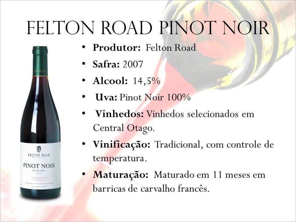 FELTON ROAD PINOT NOIR Produtor: Felton Road Safra: 2007 Alcool: 14,5%