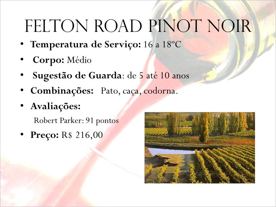 FELTON ROAD PINOT NOIR Temperatura de Serviço: 16 a 18ºC Corpo: Médio
