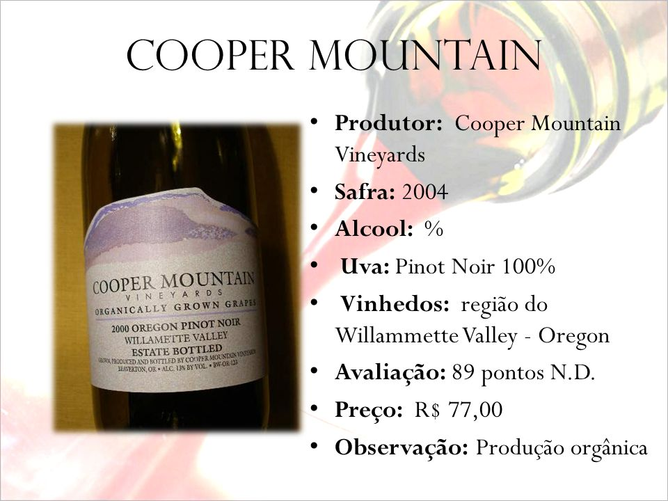 Cooper mountain Produtor: Cooper Mountain Vineyards Safra: 2004
