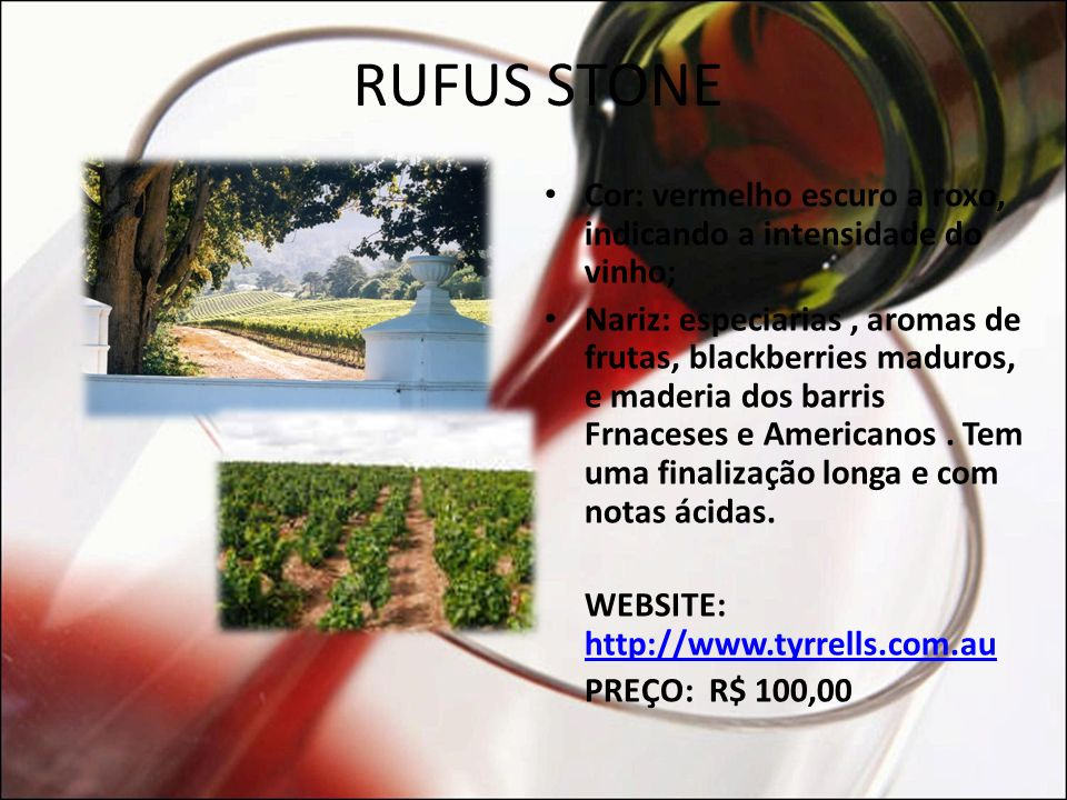 RUFUS STONE Cor: vermelho escuro a roxo, indicando a intensidade do vinho;