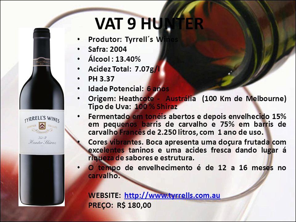 VAT 9 HUNTER Produtor: Tyrrell´s Wines Safra: 2004 Álcool : 13.40%