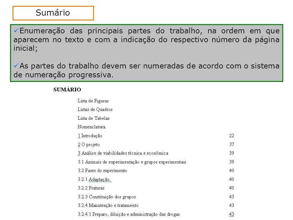Sumário Enumeração das principais partes do trabalho, na ordem em que aparecem no texto e com a indicação do respectivo número da página inicial;
