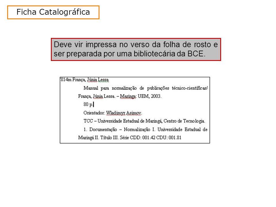 Ficha Catalográfica Deve vir impressa no verso da folha de rosto e ser preparada por uma bibliotecária da BCE.