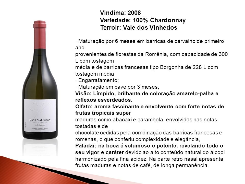 Variedade: 100% Chardonnay Terroir: Vale dos Vinhedos