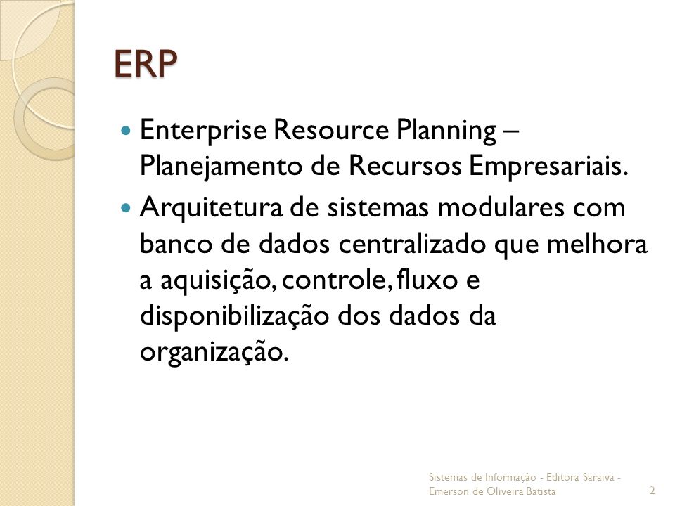 ERP Enterprise Resource Planning – Planejamento de Recursos Empresariais.