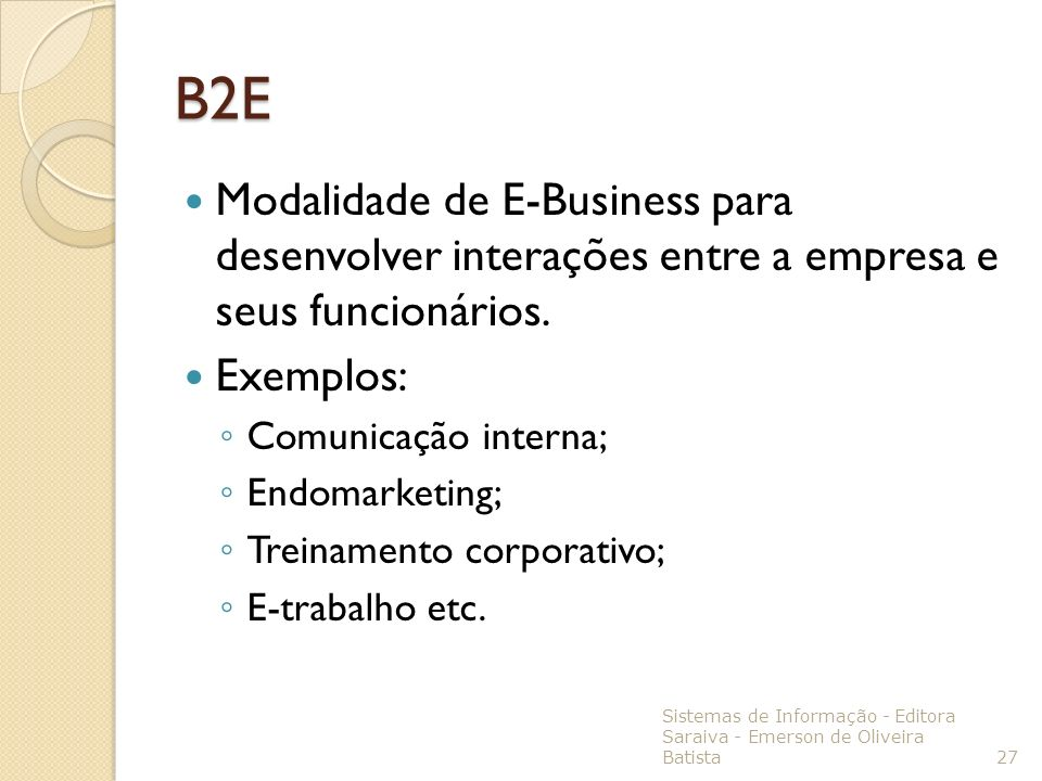 B2E Modalidade de E-Business para desenvolver interações entre a empresa e seus funcionários. Exemplos: