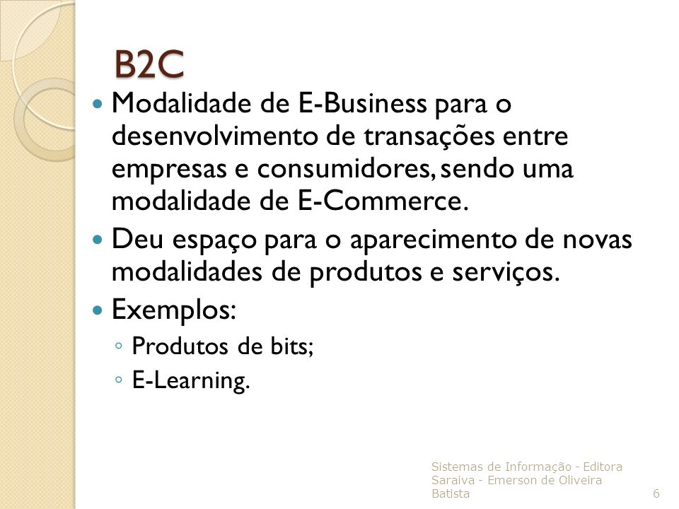 B2CModalidade de E-Business para o desenvolvimento de transações entre empresas e consumidores, sendo uma modalidade de E-Commerce.