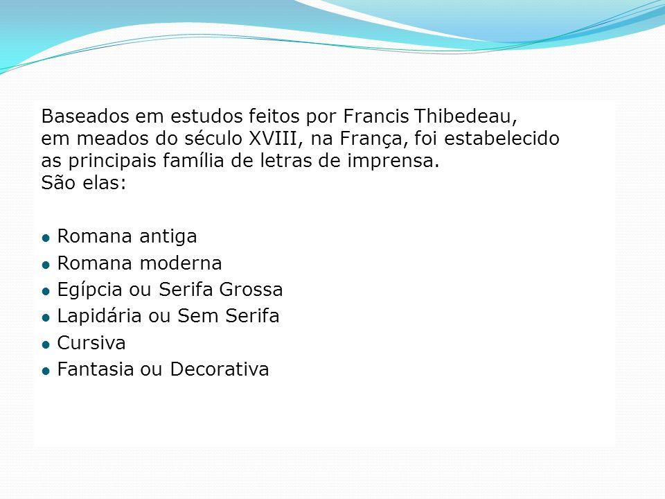 Baseados em estudos feitos por Francis Thibedeau, em meados do século XVIII, na França, foi estabelecido as principais família de letras de imprensa. São elas: