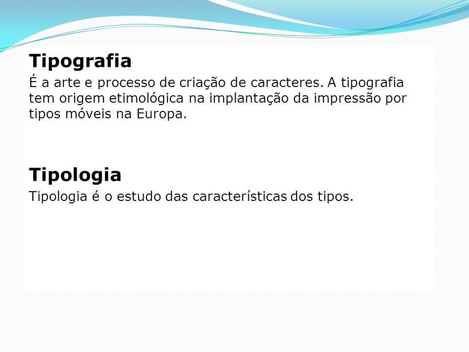 Tipografia É a arte e processo de criação de caracteres. A tipografia tem origem etimológica na implantação da impressão por tipos móveis na Europa.