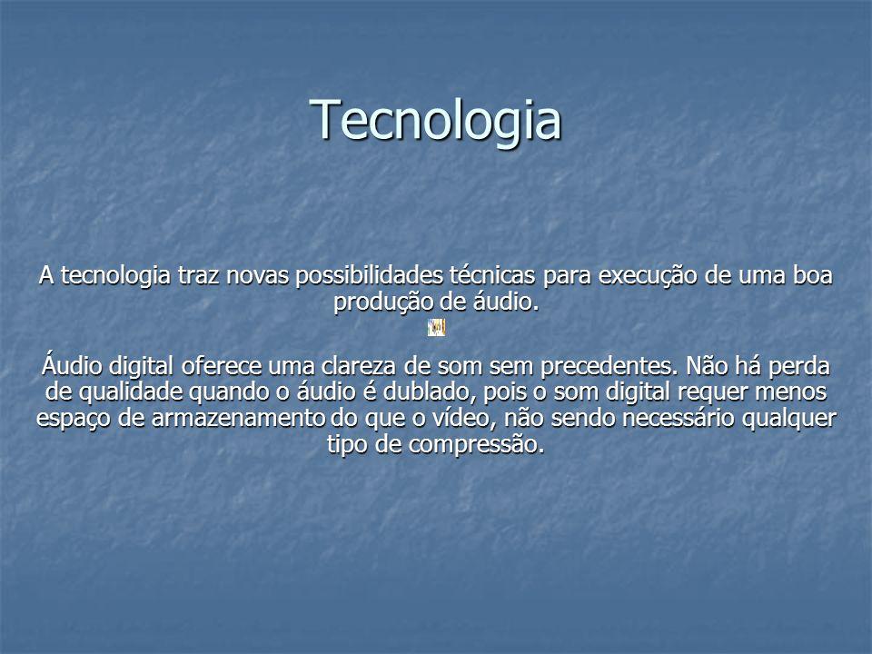 Tecnologia A tecnologia traz novas possibilidades técnicas para execução de uma boa produção de áudio.