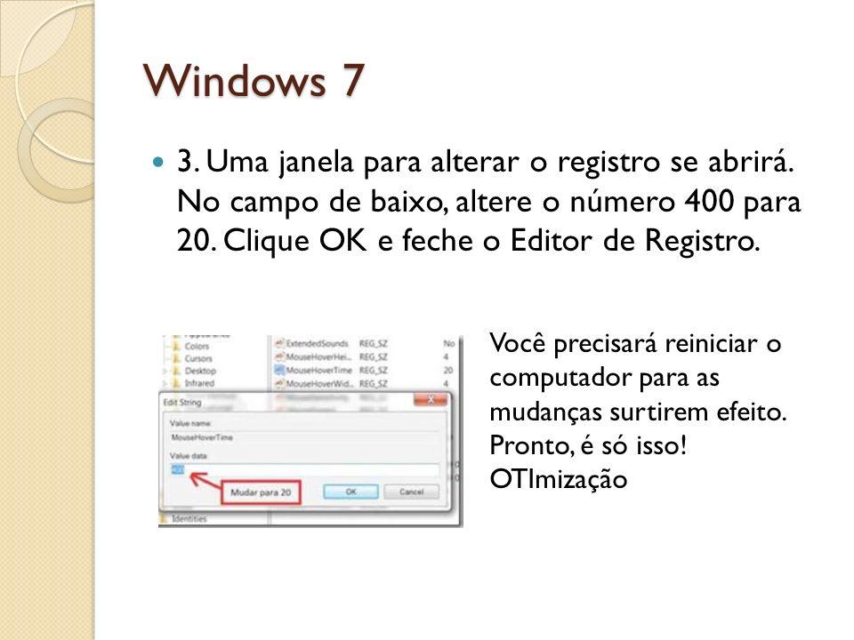 Windows 7 3. Uma janela para alterar o registro se abrirá. No campo de baixo, altere o número 400 para 20. Clique OK e feche o Editor de Registro.