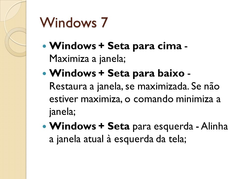 Windows 7 Windows + Seta para cima - Maximiza a janela;