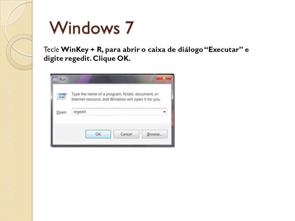 Windows 7 Tecle WinKey + R, para abrir o caixa de diálogo Executar e digite regedit. Clique OK.