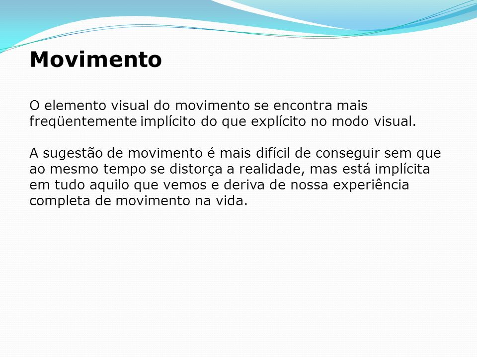 Movimento O elemento visual do movimento se encontra mais freqüentemente implícito do que explícito no modo visual.