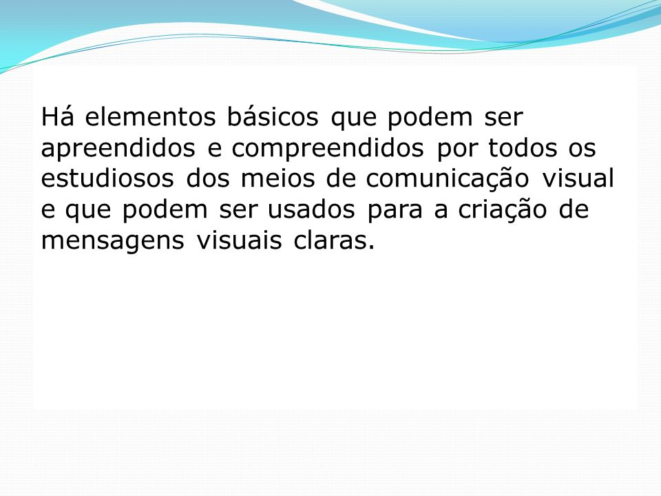 Há elementos básicos que podem ser apreendidos e compreendidos por todos os estudiosos dos meios de comunicação visual e que podem ser usados para a criação de mensagens visuais claras.