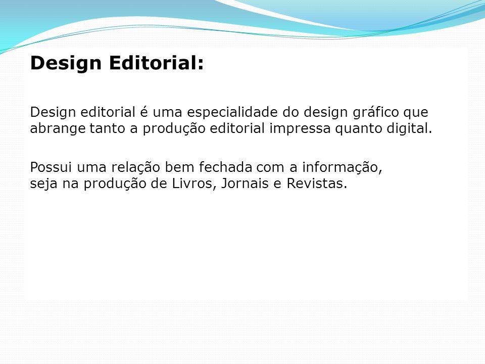 Design Editorial: Design editorial é uma especialidade do design gráfico que abrange tanto a produção editorial impressa quanto digital.