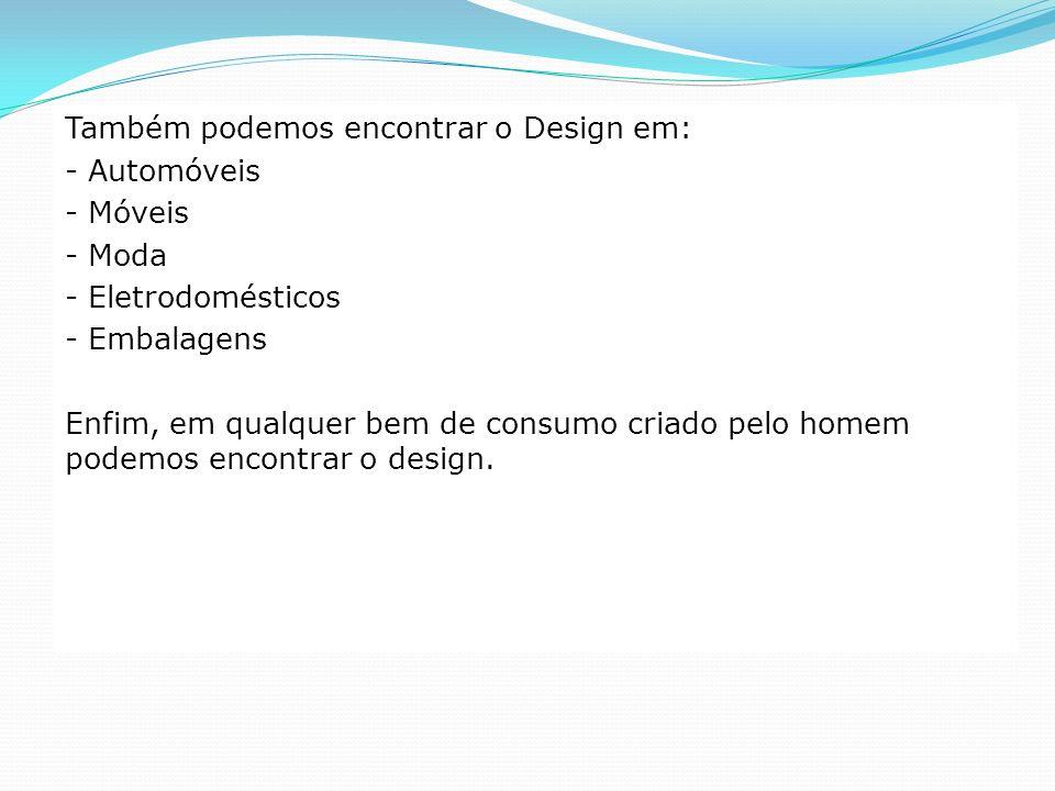 Também podemos encontrar o Design em: