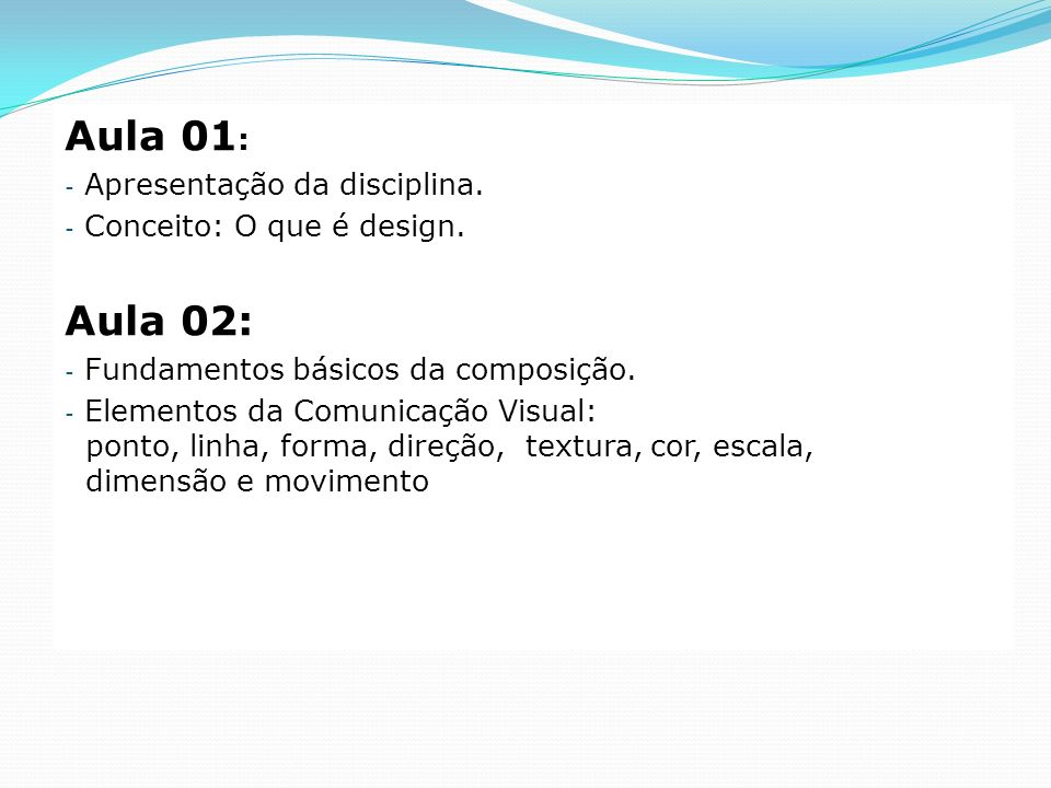 Aula 01: Aula 02: Apresentação da disciplina.